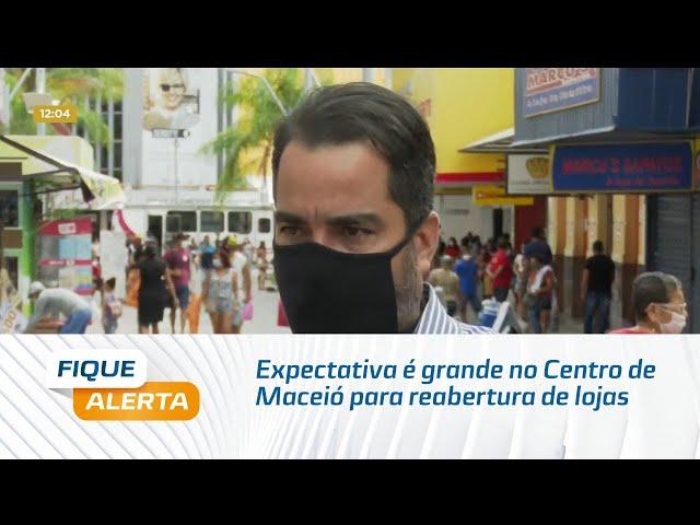 Expectativa é grande no Centro de Maceió para reabertura de lojas