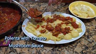 Italian Grandma Makes Polenta with Tomato Mushroom Sauce