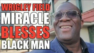 1954 WRIGLEY FIELD MIRACLE BLESSES BLACK MAN 40 YEARS LATER