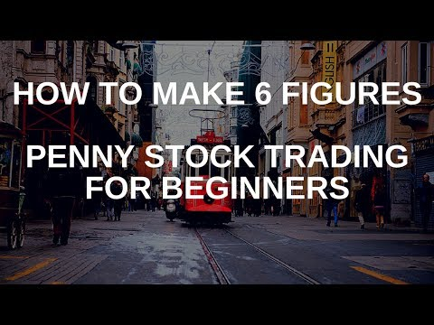 How To Make 6 Figures - Penny Stock Trading For Beginners