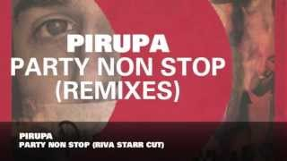 Pirupa - Party Non Stop (Riva Starr Cut)