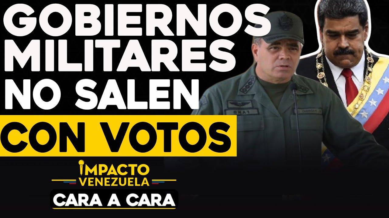 Gobiernos militares no salen con votos | Cara a cara Impacto Venezuela