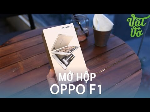 Vật Vờ| Mở hộp & đánh giá nhanh OPPO F1: chuyên gia selfie - Snapdragon 616, 3GB RAM