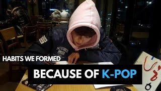 Habits We Formed Because of K-Pop