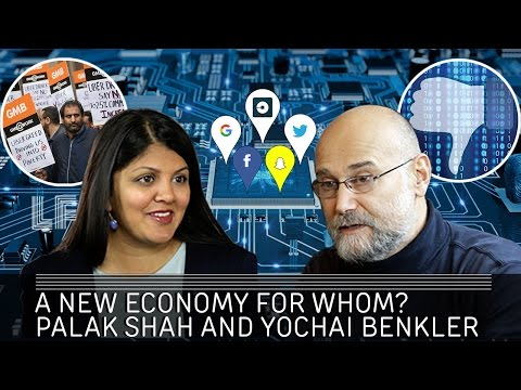 A New Economy for Whom? Palak Shah and Yochai Benkler