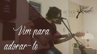 Vim para adorar-te (Cover - Arthur de Jesus)