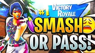 SMASH OR PASS!! *Fortnite Edition* - (Fortnite Battle Royale)