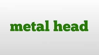 metal head meaning and pronunciation