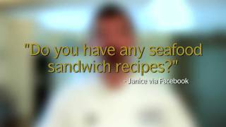 Ask The Chef: Do You Have Any Seafood Sandwich Recipes?