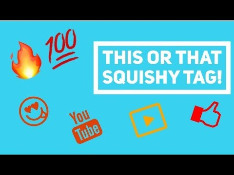 THIS OR THAT SQUISHY TAG!!