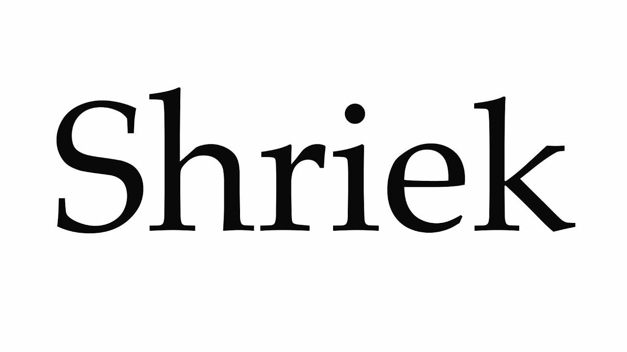 How to Pronounce Shriek