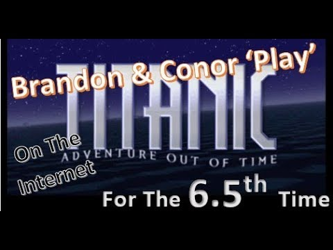Titanic: Adventure Out Of Time - Brandon & Conor Played This - Part 6.5  