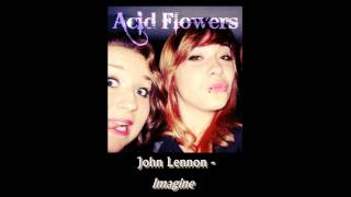 Acid Flowers - Imagine Cover ۞