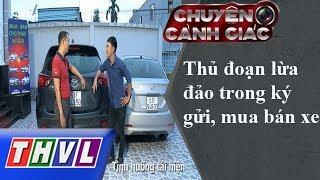 THVL | Chuyện cảnh giác - Kỳ 115: Thủ đoạn lừa đảo trong ký gửi, mua bán xe