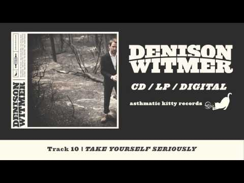 Denison witmer take yourself seriously