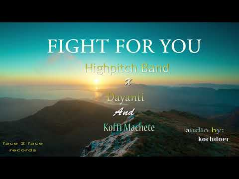 Hihghpitch Band - Fight For You ft Dayanti and Koffi Machette (Official Audio)