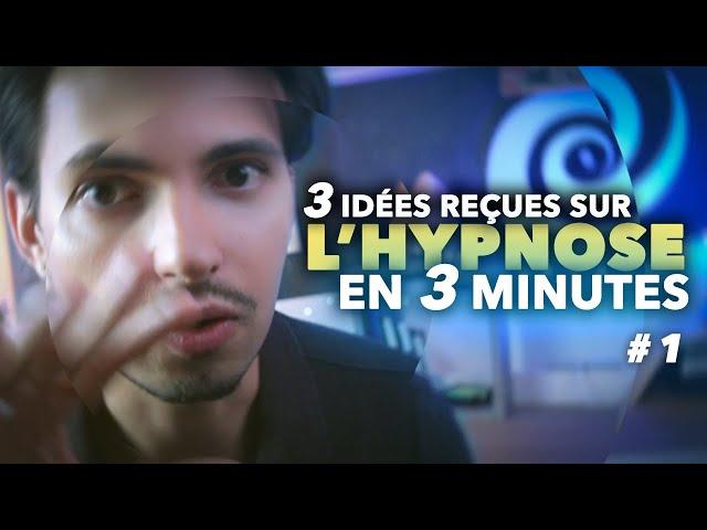[HYPNOSE] 3 idées reçues en 3 minutes