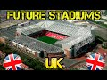 All Future UK Stadiums