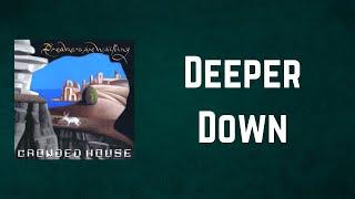Crowded House - Deeper Down (Lyrics)