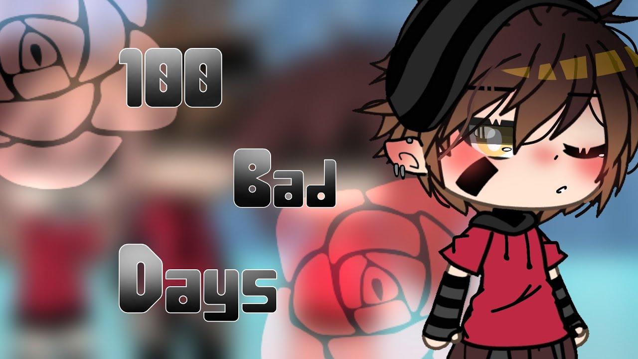 || 100 Bad Days || Glmv ||