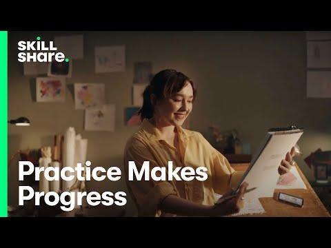 Practice Makes Progress | Skillshare