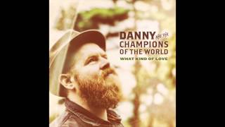 DANNY & THE CHAMPIONS OF THE WORLD -