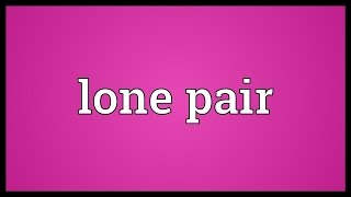Lone pair Meaning