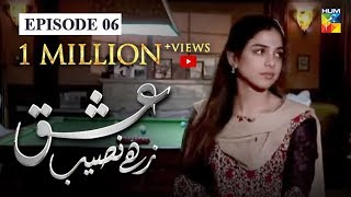 Ishq Zahe Naseeb Episode #06 HUM TV Drama 26 July 2019