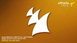 Dash Berlin & DBSTF feat. Jake Reese, Waka Flocka & Dj Whoo Kid - Gold (Club Mix)