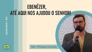 Culto Manhã - Domingo 27/12/20 - Ebenézer, até aqui nos ajudou o Senhor! - Rev. Philippe Almeida