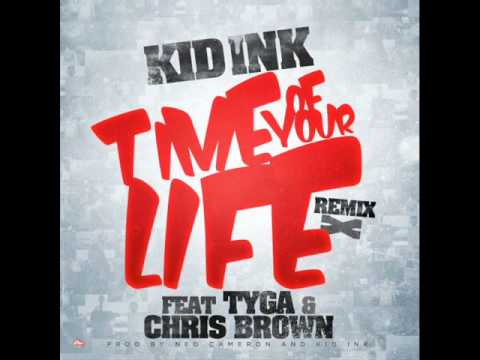 Kid Ink Time Of Your Life Remix Ft Tyga & Chris Brown HQ NEW