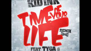 Kid Ink- Time Of Your Life Remix Ft Tyga & Chris Brown (HQ) (NEW)