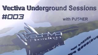 Pusher - Vectiva Underground Sessions 003 [Vectiva Recordings]