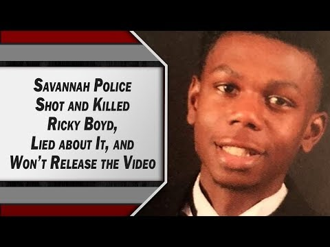 Savannah Police Shot and Killed Ricky Boyd, Lied about It and Won't Release the Video