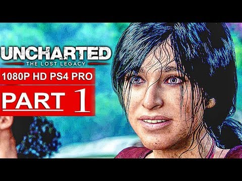 UNCHARTED THE LOST LEGACY Gameplay Walkthrough Part 1 [1080p HD PS4 PRO] - No Commentary