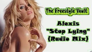 Alexis Stop Lying (Radio Version) Freestyle Music YouTube Videos