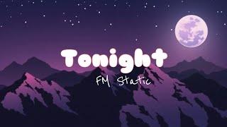 TONIGHT -FM STATIC   Lyrics video  