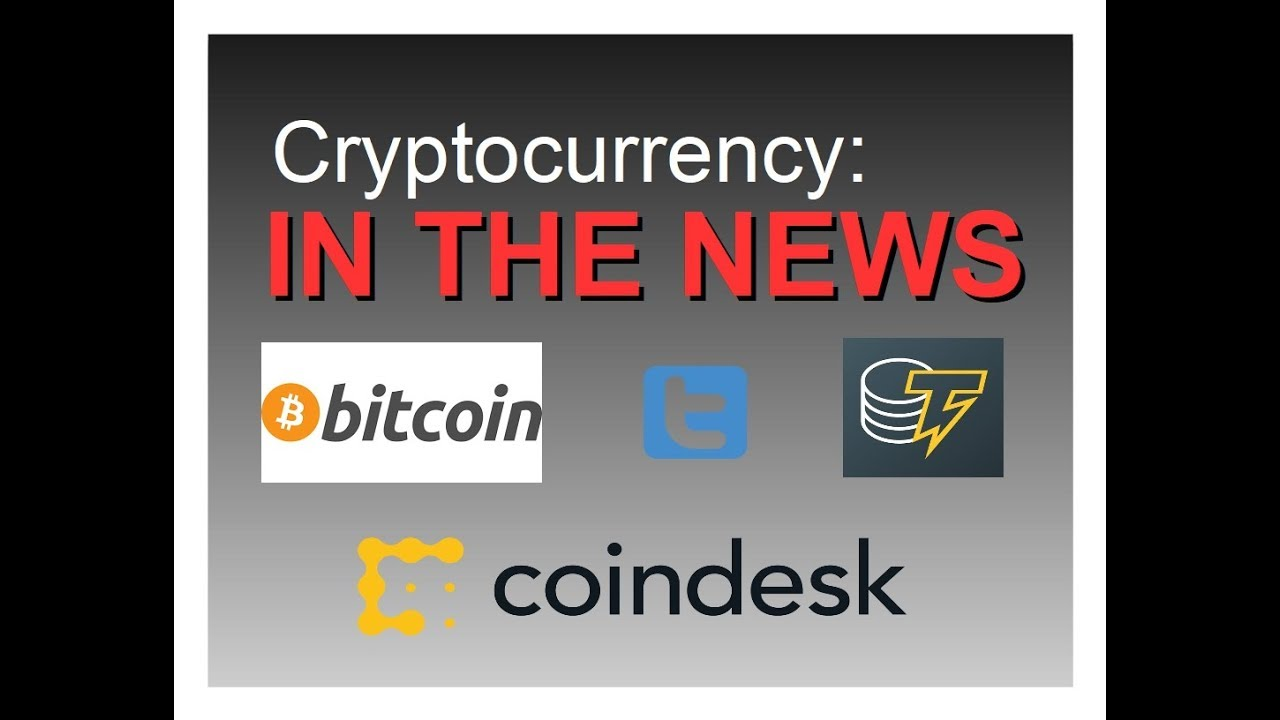 Cryptocurrency: In the News bitcoin coindesk and more (Episode 2)