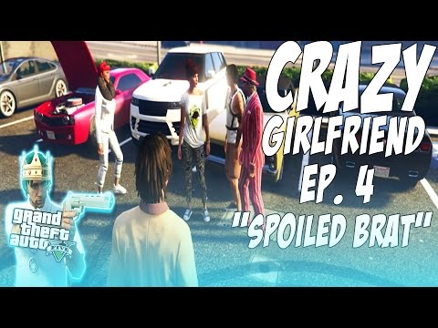 GTA 5 Crazy Girlfriend Ep. 4 - SPOILED BRAT !!!!
