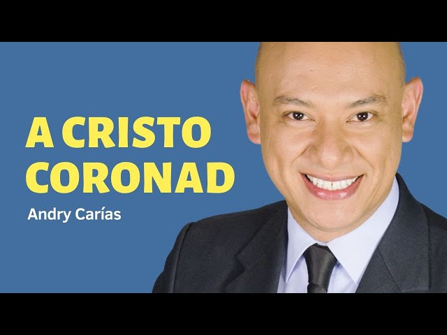 A Cristo Coronad - Vídeo Oficial - Andry Carías - Álbum Por Fe - Guatemala - C1