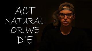 ACT NATURAL OR WE DIE - Horror Short