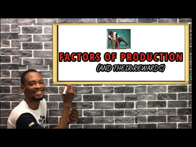 Factors of Production, Features And Rewards | For Jamb, Waec & Post UTME