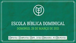 Escola Bíblica Dominical - 28/03/2021