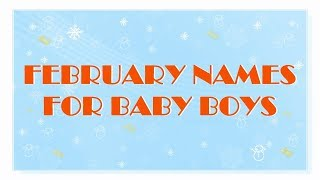 TRADITIONAL FEBRUARY NAMES FOR BABY BOYS