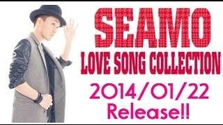 2014/01/22 Release ☆SEAMO初の究極ラブソング集!☆ 「マタアイマショウ...