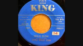 LITTLE WILLIE JOHN    WALK SLOW