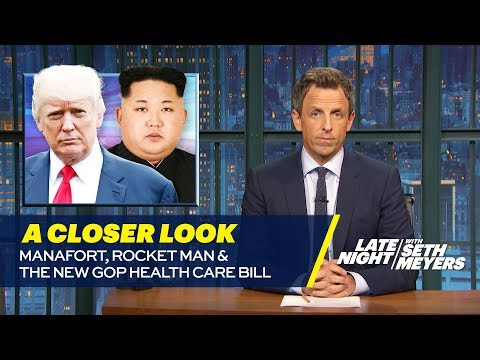 Manafort, Rocket Man and the New GOP Health Care Bill: A Closer Look