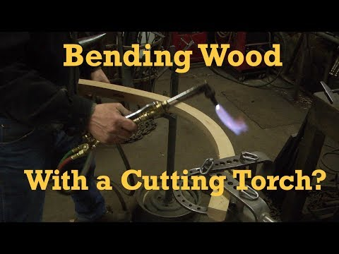 Bending Wood With a Cutting Torch?