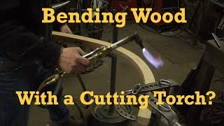 Bending Wood   Relaxing Wood   Twisting Wood  w/ Cutting Torch