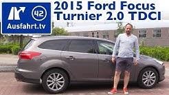 2015 Ford Focus Turnier 2.0 TDCI Titanium - Kaufberatung, Test, Review